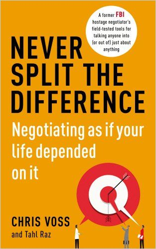 """Haggling for the Hostage or the Humdrum: A Review of Chris Voss's """"Never Split the Difference: Negotiating as If Your Life Depended on It."""""""